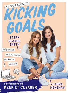A Girl's Guide to Kicking Goals by Steph Claire Smith, Laura Henshaw (9781760523855) - PaperBack - Non-Fiction Family Matters
