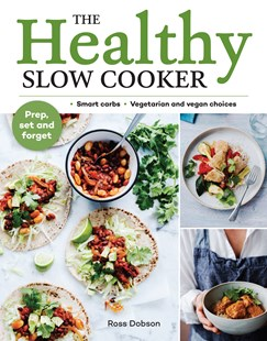 The Healthy Slow Cooker by Ross Dobson (9781760524296) - PaperBack - Cooking Cooking Reference