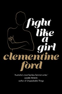 Fight Like A Girl Gift Edition by Clementine Ford (9781760527013) - HardCover - Social Sciences Gender