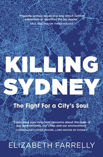 Killing Sydney by Elizabeth Farrelly (9781760552589) - PaperBack - Art & Architecture Architecture