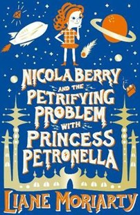 Nicola Berry and The Petrifying Problem with Princess Petronella by Liane Moriarty (9781760554736) - PaperBack - Children's Fiction Older Readers (8-10)