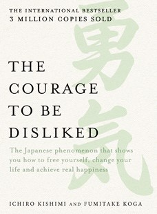 The Courage to be Disliked by Ichiro Kishimi, Fumitake Koga (9781760630492) - PaperBack - Self-Help & Motivation