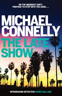 The Late Show by Michael Connelly (9781760630782) - PaperBack - Crime Mystery & Thriller