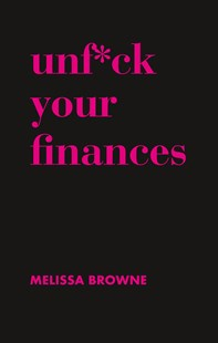 Unf*ck Your Finances by Melissa Browne (9781760633127) - HardCover - Business & Finance Finance & investing