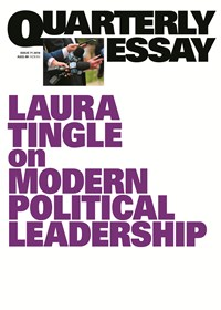 Laura Tingle on Modern Political Leadership: Quarterly Essay 71