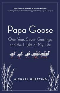 Papa Goose: One Year, Seven Goslings, and the Flight of My Life by Michael Quetting (9781760640750) - PaperBack - Science & Technology Biology