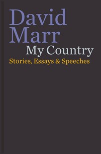 My Country: Stories, Essays & Speeches by David Marr (9781760640804) - HardCover - Biographies General Biographies
