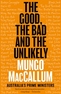 The Good, the Bad and the Unlikely: Australia's Prime Ministers by Mungo MacCallum (9781760641559) - PaperBack - History