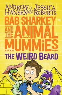 Bab Sharkey and the Animal Mummies: The Weird Beard (Book 1, Bab Sharkey) by Andrew Hansen, Jessica Roberts (9781760650001) - PaperBack - Children's Fiction Older Readers (8-10)
