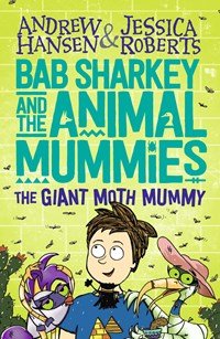 Bab Sharkey and the Animal Mummies: The Giant Moth Mummy (Book 2)