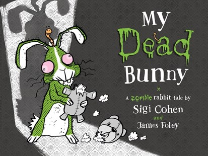 My Dead Bunny: A Zombie Rabbit Tale by Sigi Cohen, James Foley (9781760650353) - PaperBack - Children's Fiction
