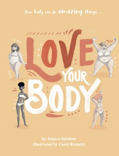 Love Your Body by Jessica Sanders, Carol Rossetti (9781760683962) - HardCover - Non-Fiction Family Matters