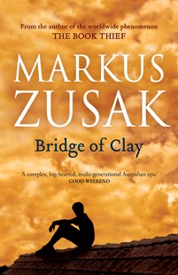 Bridge of Clay by Markus Zusak (9781760781620) - PaperBack - Modern & Contemporary Fiction General Fiction