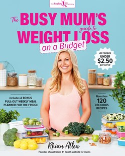 The Busy Mum's Guide to Weight Loss on a Budget by Rhian Allen (9781760782610) - PaperBack - Cooking Health & Diet