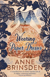 Wearing Paper Dresses by Anne Brinsden (9781760784850) - PaperBack - Modern & Contemporary Fiction General Fiction