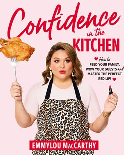 Confidence in the Kitchen by Emmylou MacCarthy (9781760785734) - PaperBack - Art & Architecture Fashion & Make-Up