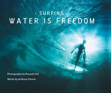 Surfing-Water is Freedom by Russell Ord, Anthony Pancia (9781760790684) - HardCover - Art & Architecture Photography - Pictorial