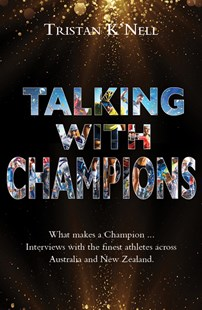 Talking with Champions by Tristan K Nell (9781760790912) - PaperBack - Reference