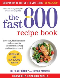 The Fast 800 Recipe Book: Australian and New Zealand edition by Dr Clare Bailey (9781760850425) - PaperBack - Cooking