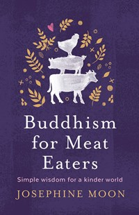 Buddhism for Meat Eaters: Simple Wisdom for a Kinder World by Josephine Moon (9781760851163) - PaperBack - Home & Garden Green Living
