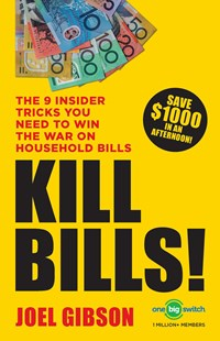 KILL BILLS!: The 9 Insider Tricks You'll Need to Win the War on Household Bills by Joel Gibson (9781760853495) - PaperBack - Business & Finance Finance & investing