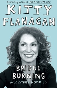 Bridge Burning and Other Hobbies by Kitty Flanagan (9781760877477) - PaperBack - Biographies Australian