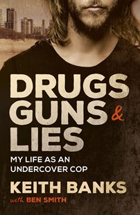 Drugs, Guns & Lies by Keith Banks, Ben Smith (9781760877958) - PaperBack - Biographies General Biographies