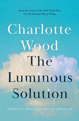 THE LUMINOUS SOLUTION by Charlotte Wood