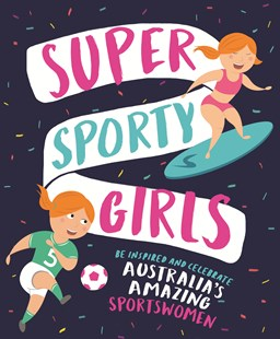 Super Sporty Girls: Be Inspired and Celebrate Australia's Amazing Sportswomen by Penguin Random House Australia (9781760896058) - HardCover - Non-Fiction