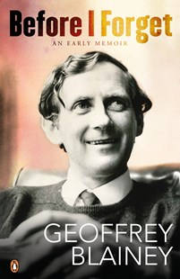 Before I Forget by Geoffrey Blainey (9781760899103) - PaperBack - Biographies General Biographies