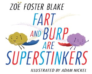 FART AND BURP ARE SUPERSTINKERS by Zoë Foster Blake
