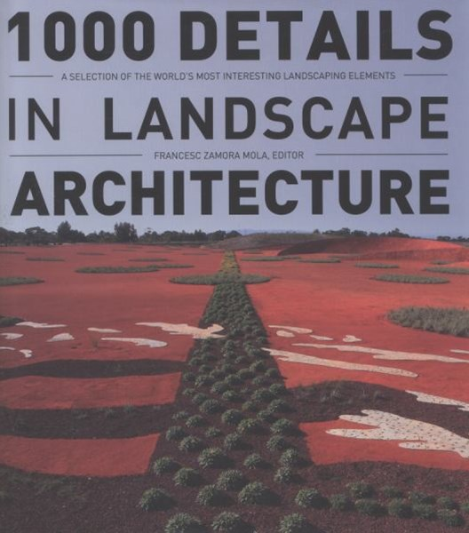 1000 Details in Landscape Architecture: A Selection of the World's Most Interesting Landscaping Ele