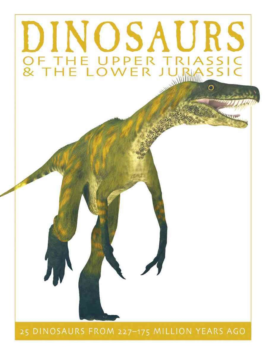 Dinosaurs of the Upper Triassic and the Lower Jurassic