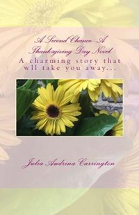 A Second Chance--A Thanksgiving Day Novel by Julia Audrina Carrington (9781773260730) - PaperBack - Poetry & Drama