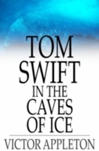 (ebook) Tom Swift in the Caves of Ice - Children's Fiction
