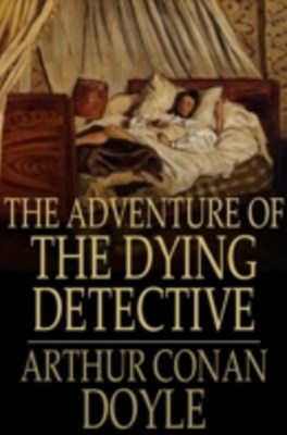 Adventure of the Dying Detective
