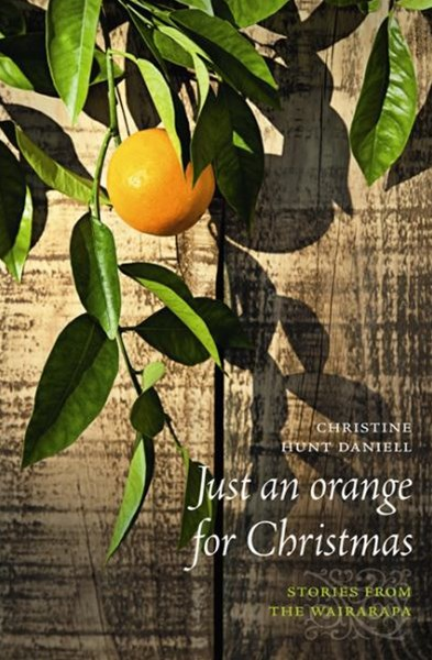 Just an Orange for Christmas : Stories from the Wairarapa