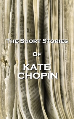 The Short Stories Of Kate Chopin