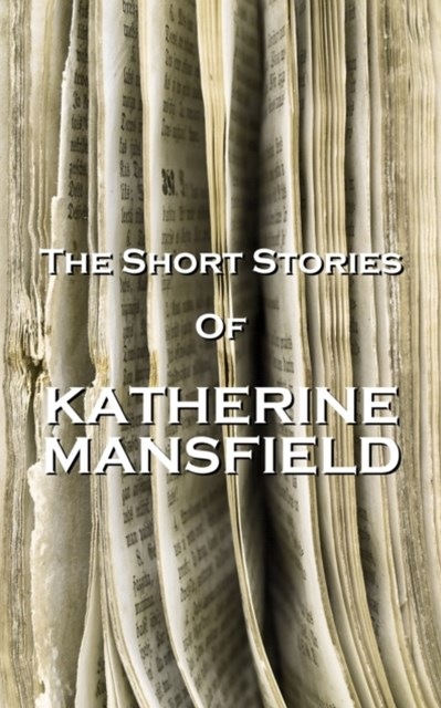 Katherine Mansfield - The Short Stories - Volume 1