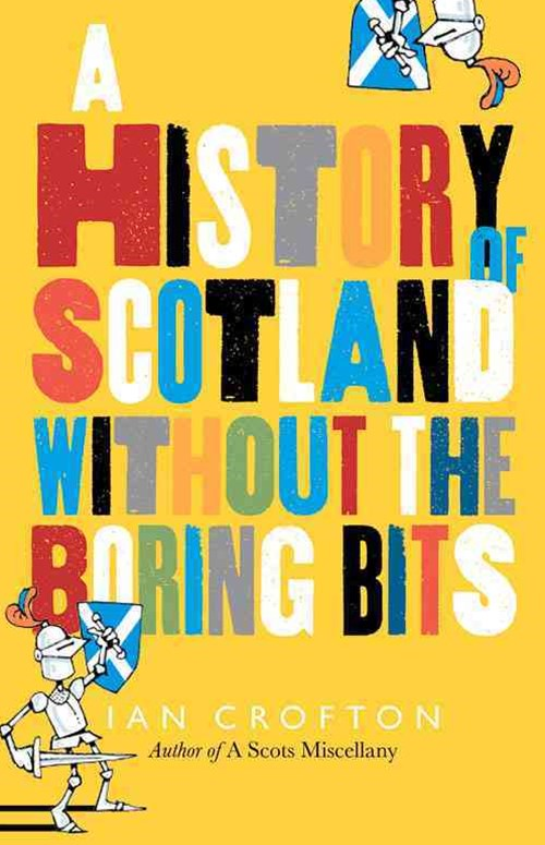 The History of Scotland Without the Boring Bits