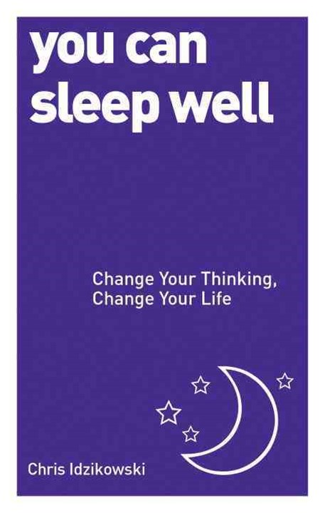 You Can Sleep Well: Change Your Thinking, Change Your Life