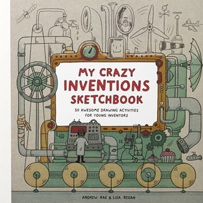 My Crazy Inventions Sketchbook: 50 Awesome Drawing Activities