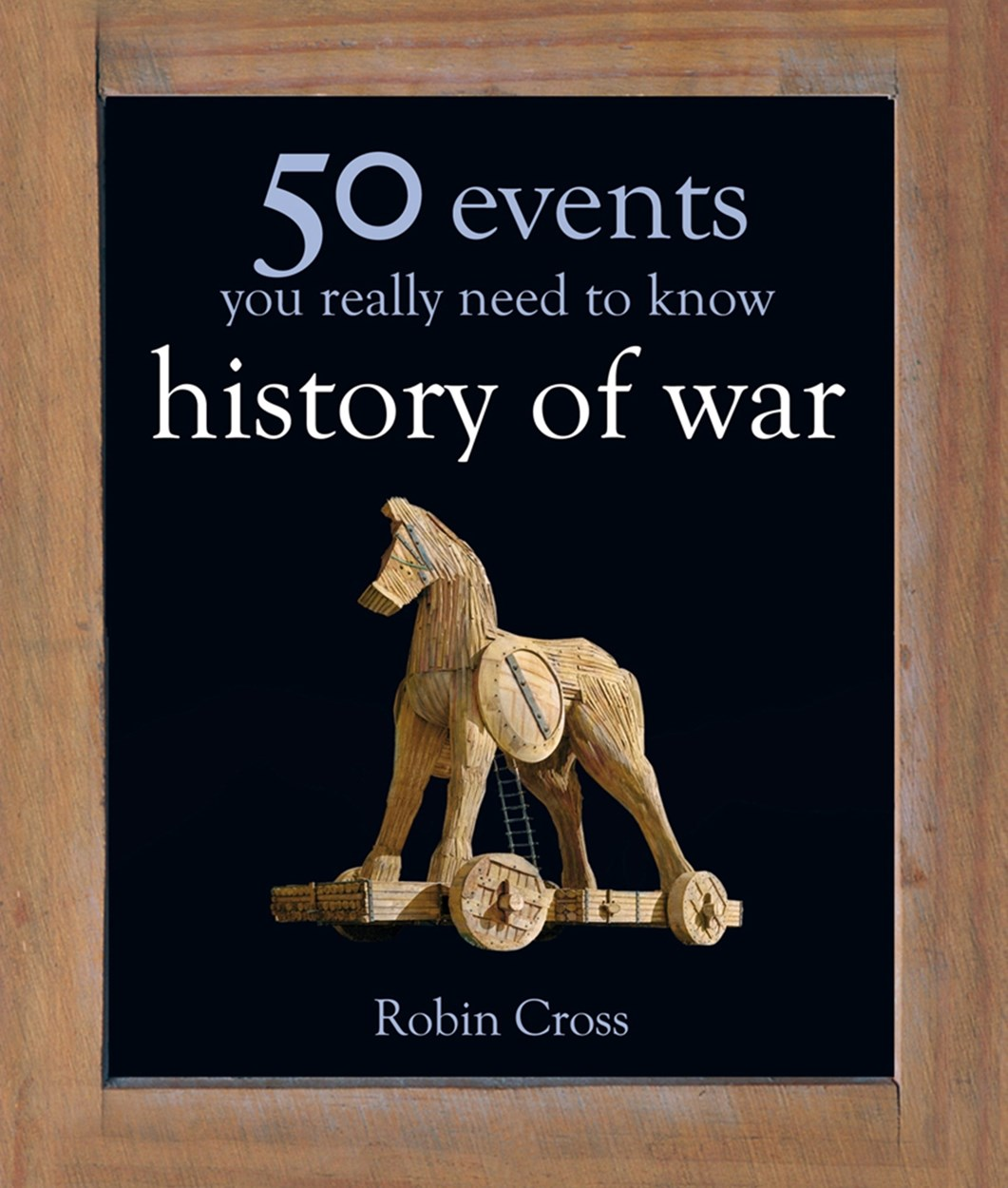 50 Events You Really Need to Know: History of War