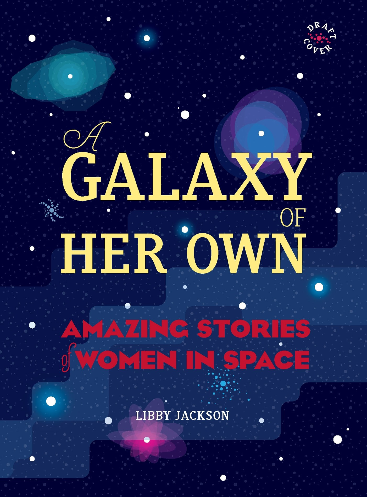 A Galaxy of Her Own: Amazing Stories of Women in Space