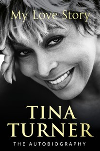 Tina Turner: My Love Story by Tina Turner (9781780898988) - PaperBack - Biographies Entertainment