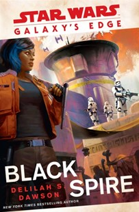 Star Wars Galaxy's Edge: Black Spire by Delilah S Dawson (9781780899916) - PaperBack - Science Fiction