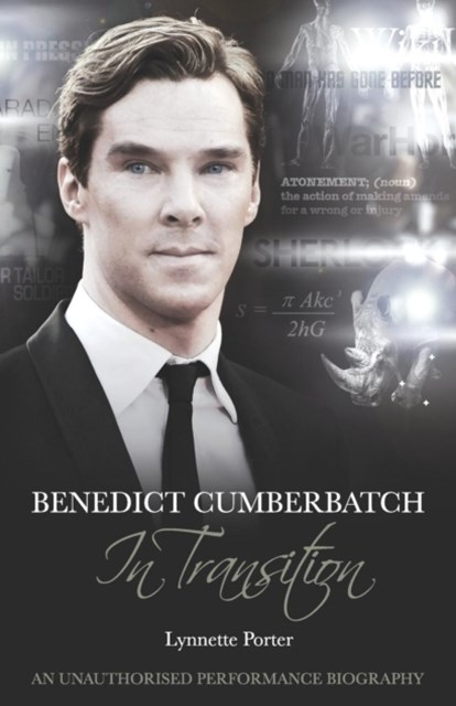 Benedict Cumberbatch, An Actor in Transition: An Unauthorised Performance Biography