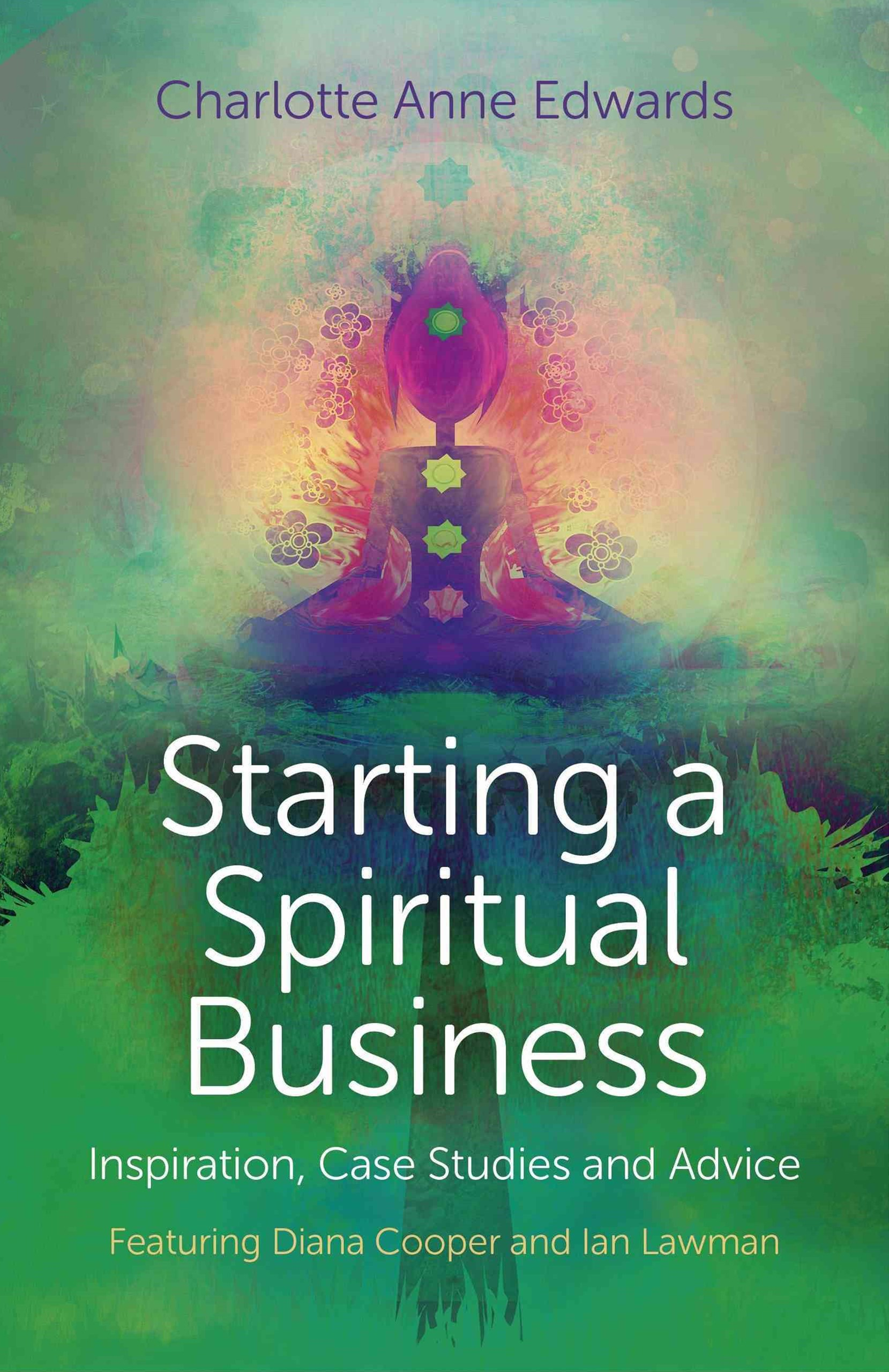 Starting a Spiritual Business - Inspiration, Case Studies and Advice