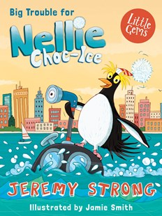 Big Trouble For Nellie Choc-Ice by Jeremy Strong (9781781127667) - PaperBack - Children's Fiction