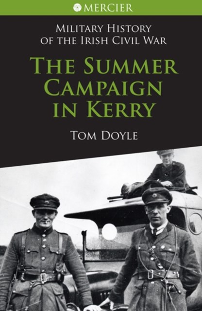 Summer Campaign in Kerry: Military History of the Irish Civil War